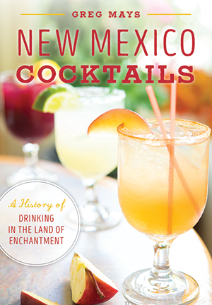 New Mexico Cocktails: A History of Drinking in the Land of Enchantment