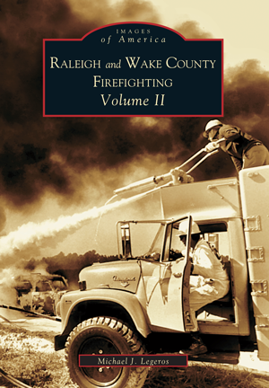 Raleigh and Wake County Firefighting Volume II
