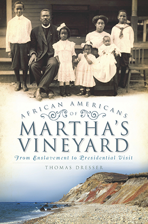 African Americans on Martha's Vineyard: From Enslavement to Presidential Visit