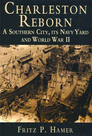 Charleston Reborn: A Southern City, its Navy Yard and World War II