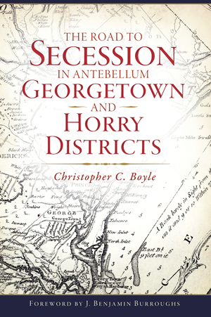 The Road to Secession in Antebellum Georgetown and Horry Districts