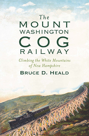 The Mount Washington Cog Railway: Climbing the White Mountains of New Hampshire