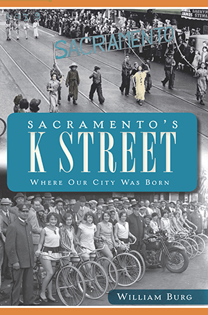 Sacramento's K Street: Where Our City Was Born