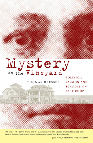 Mystery on the Vineyard: Politics, Passion and Scandal on East Chop