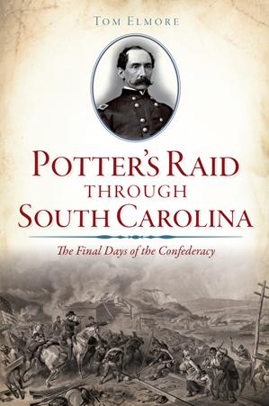 Potter's Raid through South Carolina: The Final Days of the Confederacy