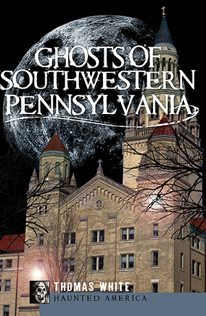 Ghosts of Southwest Pennsylvania