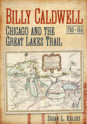 Billy Caldwell (1780-1841): Chicago and the Great Lakes Trail