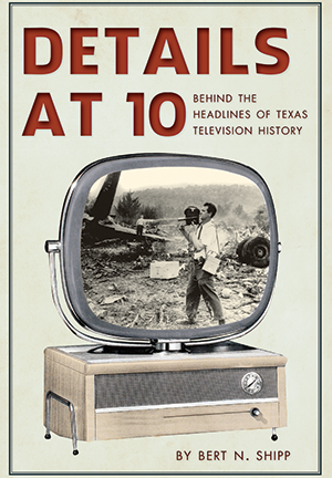 Details at Ten: Behind the Headlines of Texas Television History