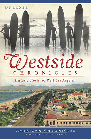 Westside Chronicles: Historic Stories of West Los Angeles