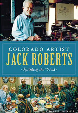 Colorado Artist Jack Roberts: Painting the West