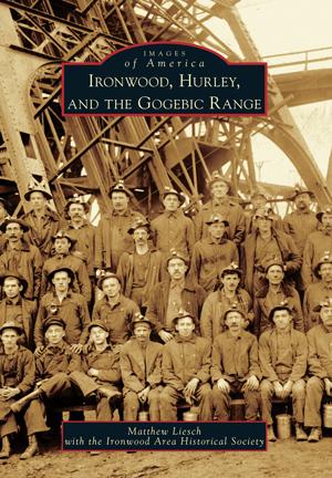 Ironwood, Hurley, and the Gogebic Range