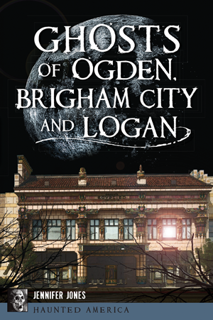 Ghosts of Ogden, Brigham City and Logan