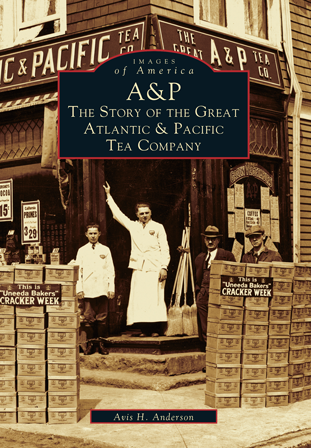 A&P:  The Story of the Great Atlantic & Pacific Tea Company