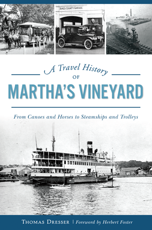 A Travel History of Martha's Vineyard: From Canoes and Horses to Steamships and Trolleys