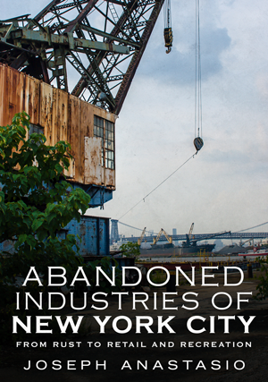 Abandoned Industries of New York City: From Rust to Retail and Recreation