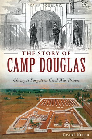 The Story of Camp Douglas: Chicago's Forgotten Civil War Prison