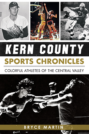 Kern County Sports Chronicles: Colorful Athletes of the Central Valley
