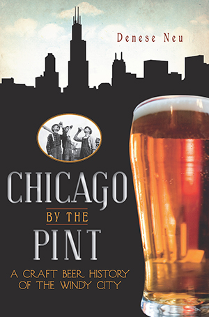 Chicago by the Pint: A Craft Beer History of the Windy City