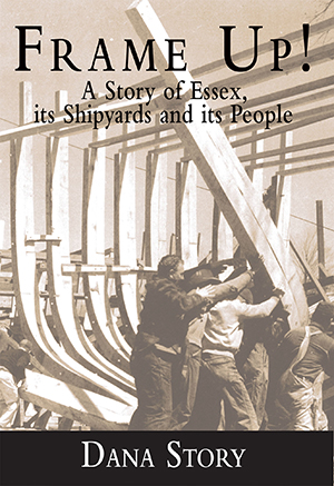 Frame Up!: A Story of Essex, its Shipyards and its People