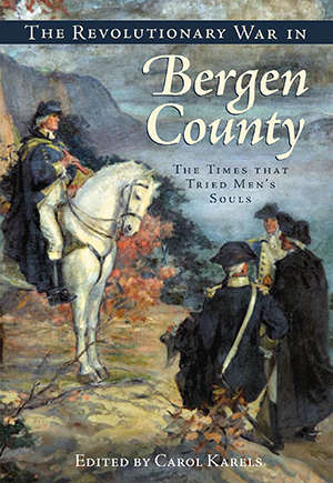 The Revolutionary War in Bergen County: The Times that Tried Men's Souls