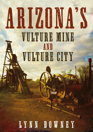 Arizona's Vulture Mine and Vulture City