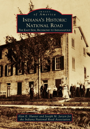 Indiana's Historic National Road: The East Side, Richmond to Indianapolis