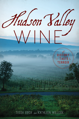 Hudson Valley Wine: A History of Taste & Terroir