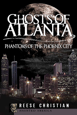 Ghosts of Atlanta: Phantoms of the Phoenix City