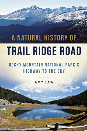 A Natural History of Trail Ridge Road: Rocky Mountain National Park's Highway to the Sky
