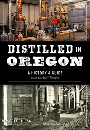 Distilled in Oregon: A History & Guide with Cocktail Recipes