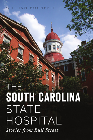 The South Carolina State Hospital: Stories from Bull Street