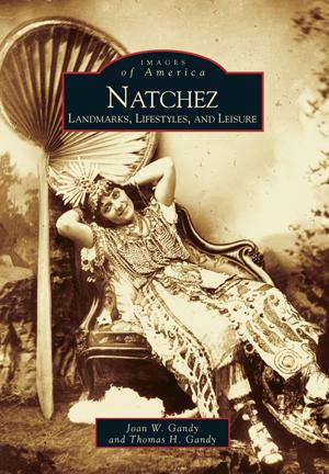 Natchez: Landmarks, Lifestyles, and Leisure