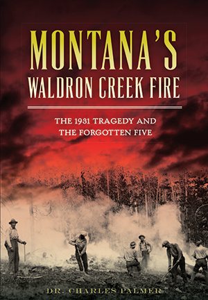 Montana's Waldron Creek Fire: The 1931 Tragedy and the Forgotten Five