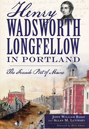 Henry Wadsworth Longfellow in Portland: The Fireside Poet of Maine