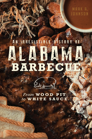 An Irresistible History of Alabama Barbecue