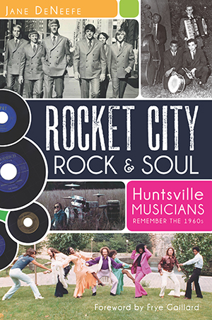 Rocket City Rock & Soul: Huntsville Musicians Remember the 1960s