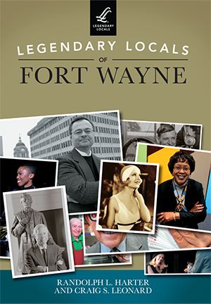 Legendary Locals of Fort Wayne