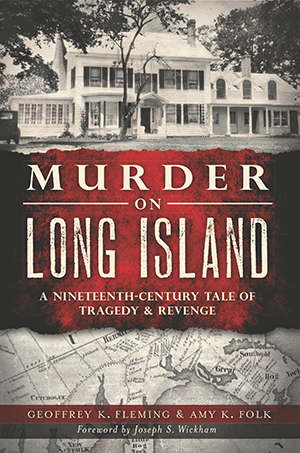 Murder on Long Island: A 19th Century Tale of Tragedy & Revenge