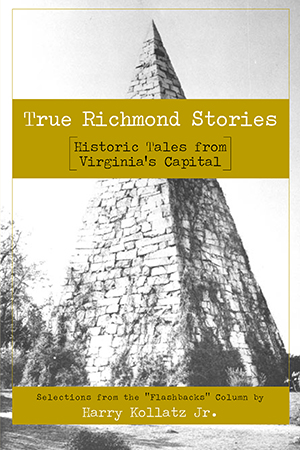 True Richmond Stories: Historic Tales from Virginia's Capital
