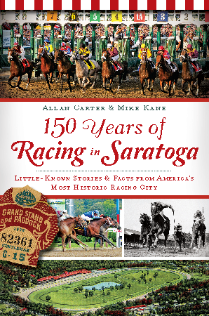 150 Years of Racing in Saratoga: Little Known Stories & Facts From America's Most Historic Racing Ci