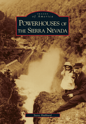 Powerhouses of the Sierra Nevada