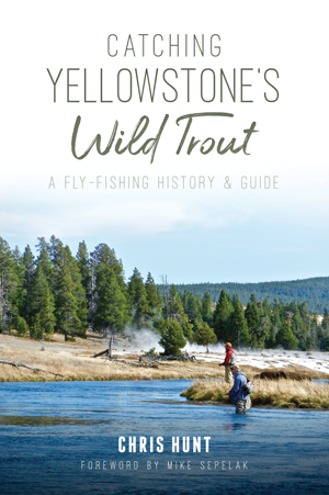 Catching Yellowstone's Wild Trout: A Fly-Fishing History & Guide