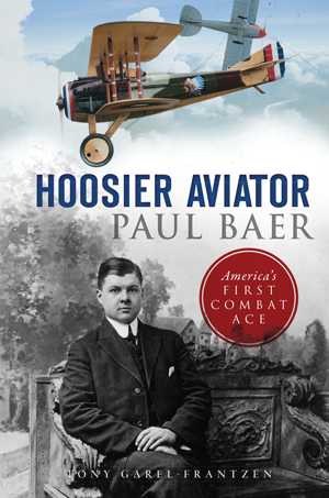 Hoosier Aviator Paul Baer: America's First Combat Ace