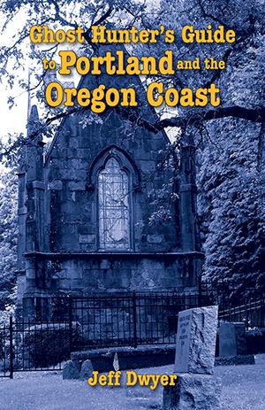 Ghost Hunter's Guide to Portland and Oregon Coast