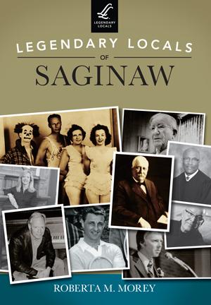 Legendary Locals of Saginaw
