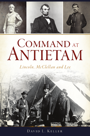 Command at Antietam: Lincoln, McClellan and Lee
