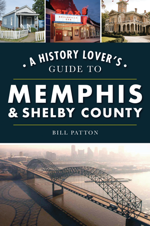 A History Lover's Guide to Memphis and Shelby County