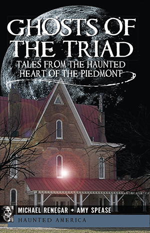 Ghosts of the Triad: Tales from the Haunted Heart of the Piedmont
