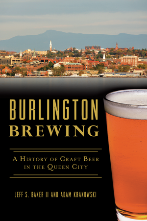 Burlington Brewing: A History of Craft Beer in the Queen City