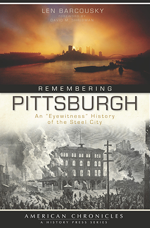 "Remembering Pittsburgh: An ""Eyewitness"" History of the Steel City"
